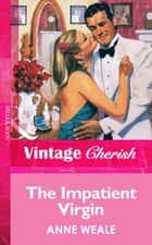 The Impatient Virgin (Mills & Boon Vintage Cherish) ebook by Anne Weale