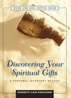 Discovering Your Spiritual Gifts - A Personal Inventory Method ebook by Kenneth C. Kinghorn