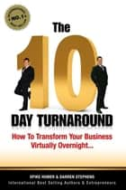 The 10 Day Turnaround - How to Transform Your Business Virtually Overnight ebook by Darren Stephens, Spike Humer