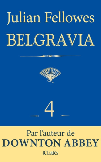 Feuilleton Belgravia épisode 4 ebook by Julian Fellowes