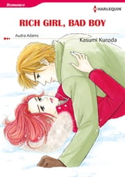 RICH GIRL, BAD BOY (Harlequin Comics) - Harlequin Comics ebook by Audra Adams, Kasumi Kuroda