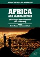 Africa and Globalization - Challenges of Governance and Creativity ebook by Toyin Falola, Kenneth Kalu
