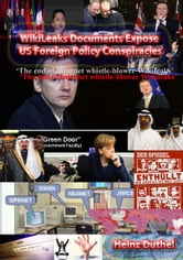 WikiLeaks documents expose US foreign policy conspiracies - WikiLeak's Julian Assange more hunted then death Osma Bin Laden. ebook by Heinz Duthel