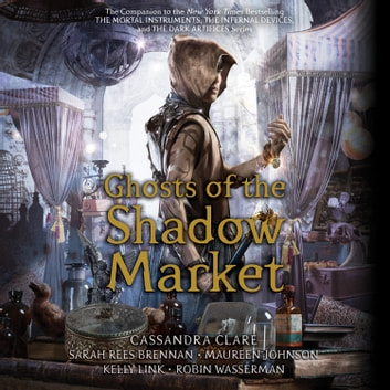 Ghosts of the Shadow Market audiobook by Cassandra Clare,Sarah Rees Brennan,Maureen Johnson,Robin Wasserman,Kelly Link