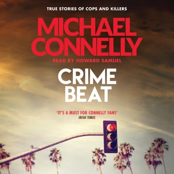 Crime Beat - True Crime Reports Of Cops And Killers audiobook by Michael Connelly