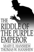 The Riddle of the Purple Emperor ebook by Mary E. Hanshew, Thomas W. Hanshew