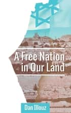 A Free Nation in Our Land ebook by Dan Illouz