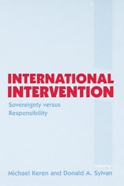 International Intervention - Sovereignty versus Responsibility ebook by Michael Keren,Donald A. Sylvan