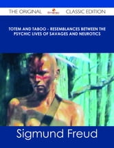 Totem and Taboo - Resemblances Between the Psychic Lives of Savages and Neurotics - The Original Classic Edition ebook by Sigmund Freud