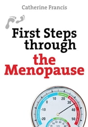 First Steps through the Menopause ebook by Catherine Francis