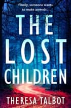 The Lost Children - A gripping crime thriller that will have you hooked! ebook by Theresa Talbot