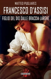 Francesco d'Assisi - Figlio del Dio dalle braccia larghe ebook by Kobo.Web.Store.Products.Fields.ContributorFieldViewModel