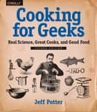 Cooking for Geeks - Real Science, Great Cooks, and Good Food ebook by Jeff Potter