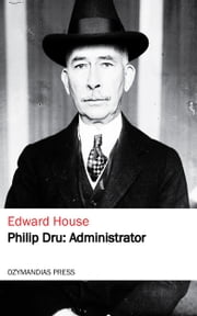 Philip Dru: Administrator ebook by Edward House