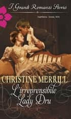 L'irreprensibile Lady Dru - I Grandi Romanzi Storici ebook by Christine Merrill