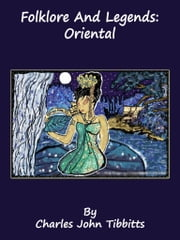 Folklore And Legends: Oriental ebook by Charles John Tibbitts