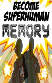 Increase your Memory - Improve your Memory Power with Become Superhuman ebook by Matthew Kroach