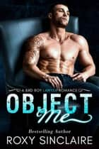 Object Me: A Bad Boy Lawyer Romance - City Bad Boys, #2 ebook by Roxy Sinclaire