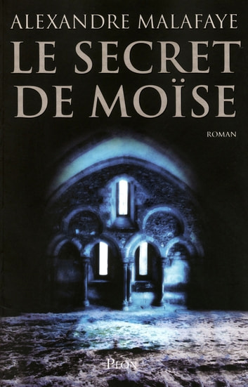 Le secret de Moïse ebook by Alexandre MALAFAYE