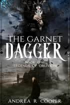 The Garnet Dagger - Legends of Oblivion, #1 ebook by Andrea R. Cooper