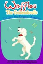 Waffles the Goldendoodle. Teaches the Doggy Alphabet ebook by Sylvia Cunningham