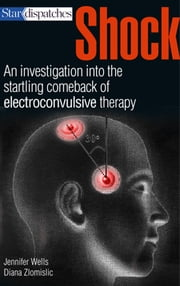 Shock - An Investigation into the Startling Comeback of Electroconvulsive Therapy ebook by Jennifer Wells,Diana Zlomislic