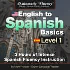 Automatic Fluency® English to Spanish Basics Level 1 - 3 Hours of Intense Spanish Fluency Instruction audiobook by Mark Frobose