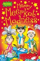 Merry Meerkat Madness (Awesome Animals) ebook by Ian Whybrow, Sam Hearn