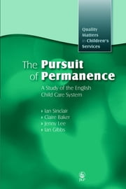 The Pursuit of Permanence - A Study of the English Child Care System ebook by Claire Baker,Ian Sinclair,Jenny Lee,Ian Gibbs