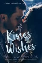 Kisses and Wishes - A Sexy Collection for the Holidays ebook by Willow Winters
