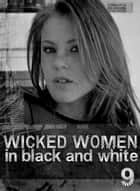 Wicked Women In Black and White - An erotic photo book - Volume 9 ebook by Antonia Latham