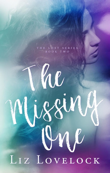 The Missing One - Lost Series, #2 ebook by Liz Lovelock