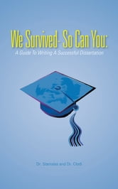 We Survived- So Can You: - A Guide To Writing A Successful Dissertation ebook by Dr. Stanislas and Dr. Clodi