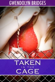 Taken in the Cage ebook by Gwendolyn Bridges