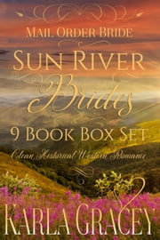 Mail Order Bride - Sun River Brides 9 book Box Set (Clean Historical Western Romance) ebook by Karla Gracey