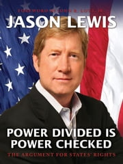 Power Divided is Power Checked - The Argument for States' Rights ebook by Jason Lewis