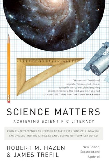 Science Matters - Achieving Scientific Literacy ebook by Robert M. Hazen,James Trefil