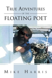 True Adventures of the Floating Poet ebook by Mike Harris