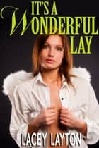 It's a Wonderful Lay - Adult Content ebook by Lacey Layton