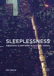 Sleeplessness - Assessing Sleep Need in Society Today ebook by Jim Horne