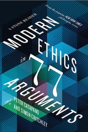 Modern Ethics in 77 Arguments: A Stone Reader e-bog by Peter Catapano, Simon Critchley