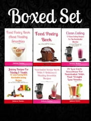 Boxed Set: How To Make Juice Fasting For Weight Loss + Juicing Recipes For Vitality & Health + 21 Low Carb Smoothies Nutribullet + Nutribullet Recipes + Food Poetry Paleo + Food Poetry Smoothies ebook by Juliana Baldec