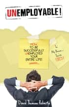 Unemployable! ebook by David Thomas  Roberts