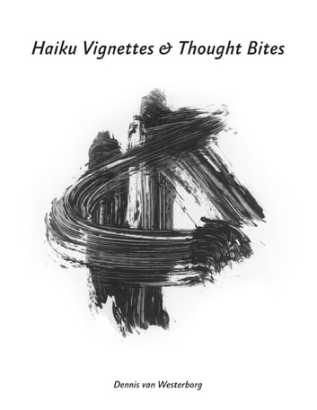 Haiku Vignettes & Thought Bites ebook by Dennis van Westerborg