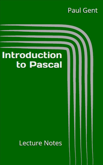 Introduction to Pascal - Lecture Notes ebook by Paul Gent