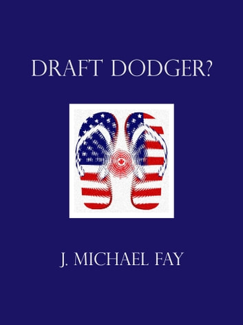 Draft Dodger? ebook by J. Michael Fay