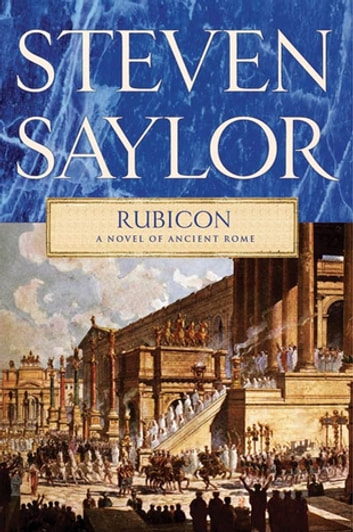 Rubicon - A Novel of Ancient Rome ebook by Steven Saylor