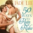 50 Ways to Ruin a Rake audiobook by Jade Lee