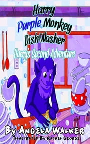 Harry Purple Monkey Dishwasher - Harry's Second Adventure ebook by Angela Walker,Rachel George
