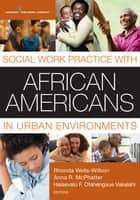 Social Work Practice with African Americans in Urban Environments ebook by Rhonda Wells-Wilbon, DSW, MSW, LICSW, LCSW-C,Anna R. McPhatter, PhD, LCSW,Dr. Halaevalu F.O. Vakalahi, PhD